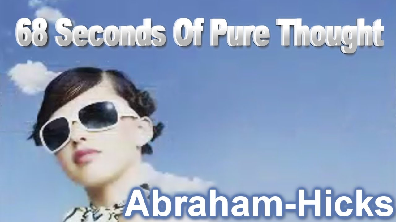 ~Abraham-Hicks~68 Seconds of Pure Thought