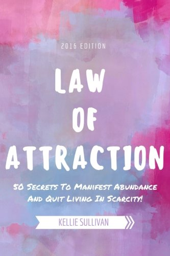 Law Of Attraction: 50 Secrets To Manifest Abundance And Quit Living In Scarcity!