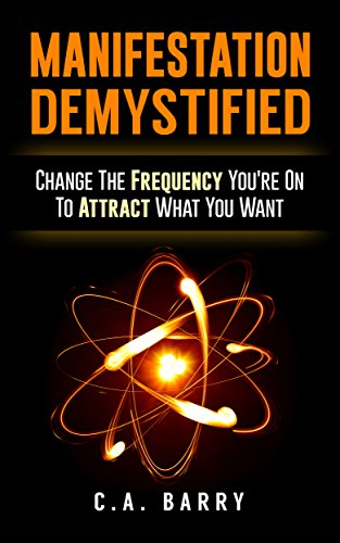 Manifestation Demystified: Change The Frequency You're On To Attract What You Want (Manifestation Mindset, Manifestation Miracle, Manifestation Magic, Manifestation Zone, Law of Attraction)