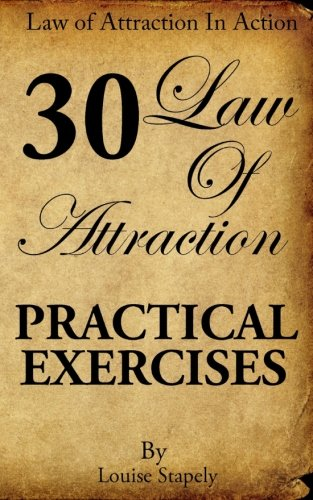 Law of Attraction – 30 Practical Exercises (Law of Attraction in Action) (Volume 1)