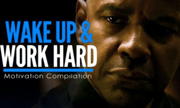 WAKE UP & WORK HARD AT IT